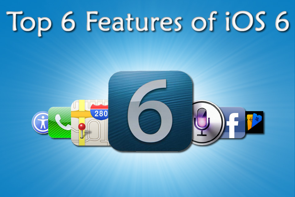 ios 6 top 6 features